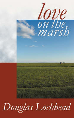 Love on the Marsh: A Long Poem by Douglas Lochhead image