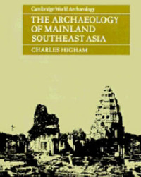 The Archaeology of Mainland Southeast Asia by Charles Higham