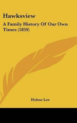 Hawksview: A Family History Of Our Own Times (1859) by Holme Lee image