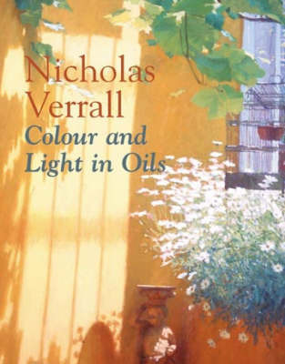 Colour and Light in Oils by Nicholas Verrall