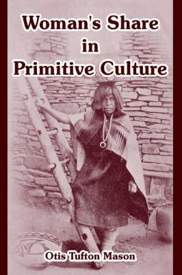 Woman's Share in Primitive Culture by Otis Tufton Mason