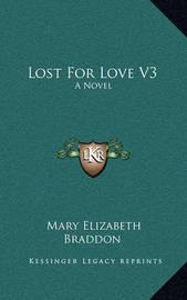 Lost for Love V3 by Mary , Elizabeth Braddon