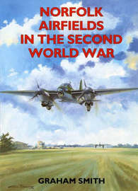 Norfolk Airfields in the Second World War by Graham Smith