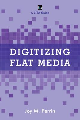 Digitizing Flat Media by Joy M. Perrin