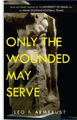 Only the Wounded May Serve by Leo F Armbrust image