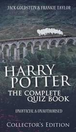 Harry Potter - The Complete Quiz Book by Jack Goldstein