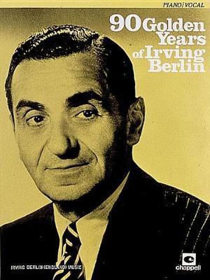 90 Golden Years of Irving Berlin by Irving Berlin