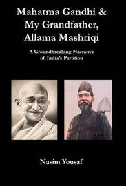 Mahatma Gandhi & My Grandfather, Allama Mashriqi by Nasim Yousaf