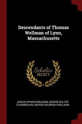 Descendants of Thomas Wellman of Lynn, Massachusetts by Joshua Wyman Wellman