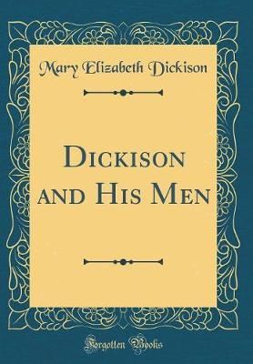 Dickison and His Men (Classic Reprint) by Mary Elizabeth Dickison