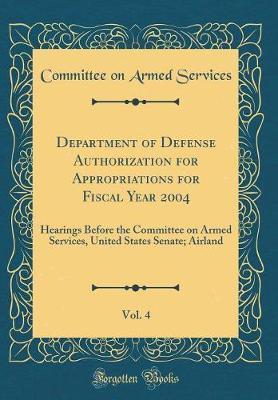 Department of Defense Authorization for Appropriations for Fiscal Year 2004, Vol. 4 by Committee on Armed Services