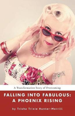 Falling Into Fabulous by Trisha Trixie Hunter-Merrill