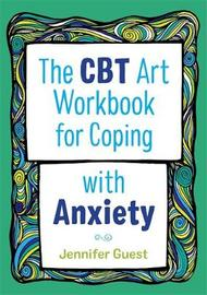 The CBT Art Workbook for Coping with Anxiety by Jennifer Guest