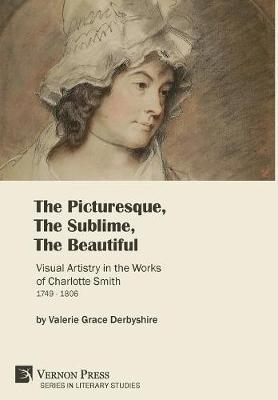 The Picturesque, The Sublime, The Beautiful: Visual Artistry in the Works of Charlotte Smith (1749-1806) [B&W] by Valerie Derbyshire