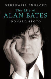 Otherwise Engaged: The Life of Alan Bates by Donald Spoto image