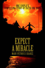 Expect a Miracle: One Couple's Compelling Story of Faith and Hope by Mary Petrucci Suarez image