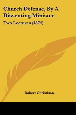 Church Defense, By A Dissenting Minister: Two Lectures (1874) by Robert Christison image