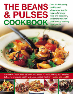The Beans and Pulses Cookbook: Over 85 Deliciously Healthy and Wholesome Low-fat Recipes for Every Meal and Occasion, with More Than 450 Step-by-step Colour Photographs by Simona Hill