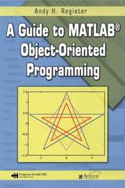A Guide to MATLAB Object-Oriented Programming by Andy H. Register image