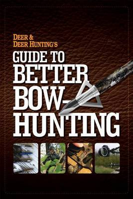 Deer & Deer Hunting's Guide to Better Bow-Hunting by thePublisherofDeer&DeerHuntingMagazine