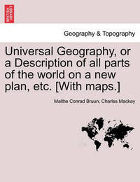 Universal Geography, or a Description of All Parts of the World on a New Plan, Etc. [With Maps.] by Malthe Conrad Bruun