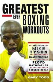 The Greatest Ever Boxing Workouts by Gary Todd