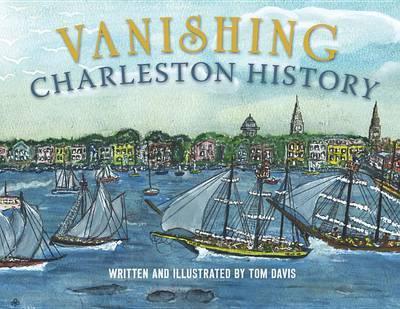 Vanishing Charleston History by Tom Davis