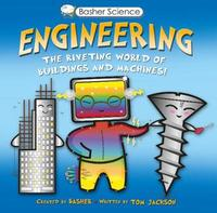 Basher Science: Engineering by Tom Jackson