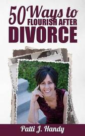 50 Ways to Flourish After Divorce by Patti J Handy image