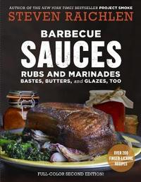 Barbecue Sauces, Rubs, and Marinades, 2nd ed. by Steven Raichlen