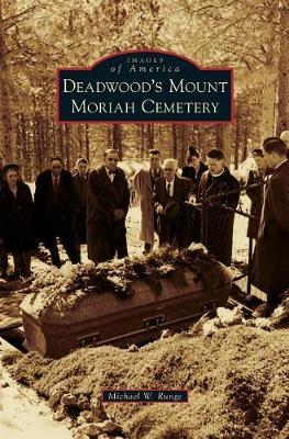 Deadwood's Mount Moriah Cemetery by Mike Runge