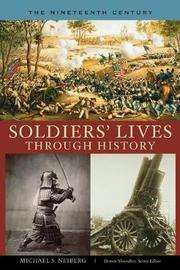 Soldiers' Lives through History - The Nineteenth Century by Michael S Neiberg