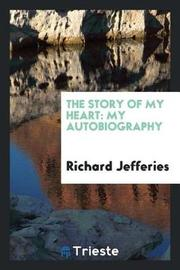 The Story of My Heart. My Autobiography by Richard Jefferies image