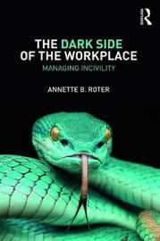 The Dark Side of the Workplace by Annette B. Roter