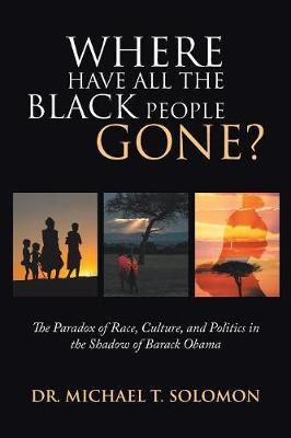 Where Have All the Black People Gone? by Dr Michael T Solomon