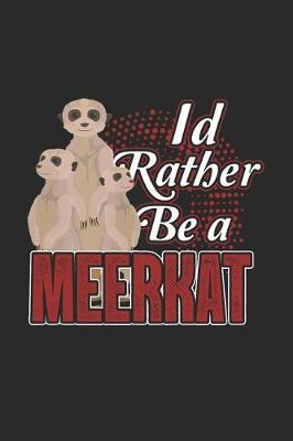 I'd Rather Be A Meerkat by Meerkat Publishing