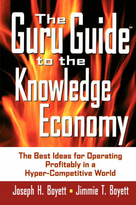 The Guru Guide to the Knowledge Economy: The Best Ideas for Operating Profitability in a Hyper-competitive World by Joseph H. Boyett image