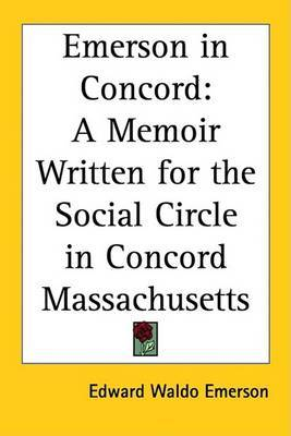Emerson in Concord: A Memoir Written for the Social Circle in Concord Massachusetts by Edward Waldo Emerson image