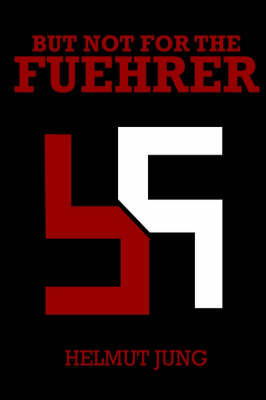 But Not for the Fuehrer by Helmet Jung