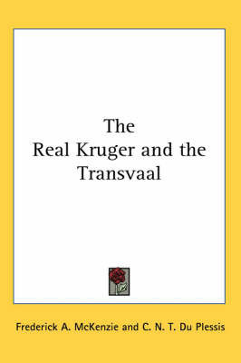 The Real Kruger and the Transvaal by C. N. T. Du Plessis