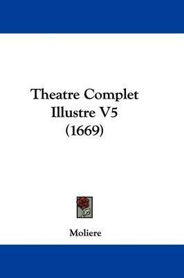 Theatre Complet Illustre V5 (1669) by . Moliere