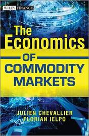 The Economics of Commodity Markets by Julien Chevallier