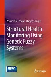 Structural Health Monitoring Using Genetic Fuzzy Systems by Prashant M. Pawar