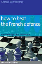 How to Beat the French Defence by Andreas Tzermiadianos
