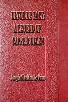 Ultor de Lacy: A Legend of Cappercullen by Joseph Sheridan Le Fanu