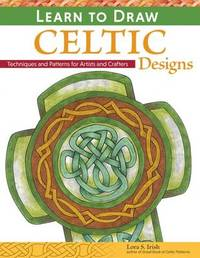 Learn to Draw Celtic Designs by Lora S. Irish