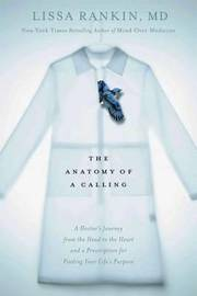 The Anatomy of a Calling by Lissa Rankin, MD