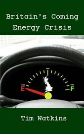 Britain's Coming Energy Crisis by Tim Watkins