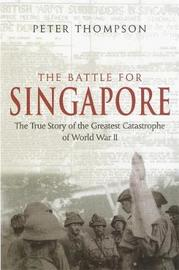 The Battle For Singapore by Peter Thompson