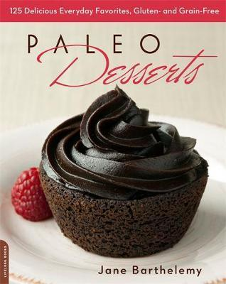 Paleo Desserts: 125 Delicious Everyday Favorites, Gluten and Grain Free by Jane Barthelemy